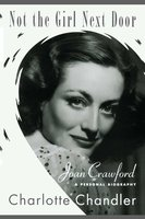 Not the Girl Next Door: Joan Crawford, a Personal Biography - Charlotte Chandler