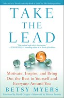 Take the Lead: Motivate, Inspire, and Bring Out the Best in Yourself and Everyone Around You - John David Mann,Betsy Myers