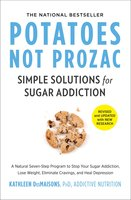 Potatoes Not Prozac: A Natural Seven-Step Plan to: Control Your Craving - Kathleen DesMaisons