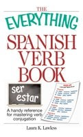 The Everything Spanish Verb Book: A Handy Reference For Mastering Verb Conjugation - Laura K Lawless