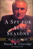 A Spy For All Seasons: My Life in the CIA - Duane R. Clarridge