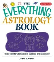 The Everything Astrology Book: Follow the Stars to Find Love, Success, And Happiness! - Jenni Kosarin