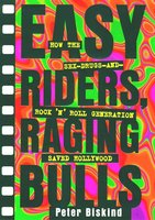 Easy Riders Raging Bulls: How the Sex-Drugs-And Rock 'N Roll Generation Save - Peter Biskind