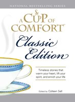 A Cup of Comfort Classic Edition: Stories That Warm Your Heart, Lift Your Spirit, and Enrich Your Life - Colleen Sell
