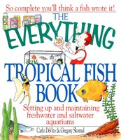 The Everything Tropical Fish Book - Carlo DeVito,Gregory Skomal