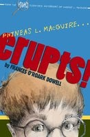 Phineas L. MacGuire ... Erupts!: The First Experiment - Frances O'Roark Dowell