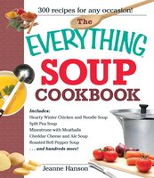 The Everything Soup Cookbook - B.J. Hanson,Jeanne Hanson