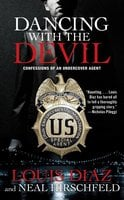 Dancing with the Devil: Confessions of an Undercover Agent - Louis Diaz,Neal Hirschfeld