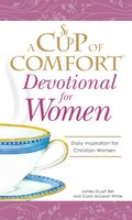 A Cup of Comfort Devotional for Women: A daily reminder of faith for Christian women by Christian Women - James Stuart Bell,Carol McLean Wilde