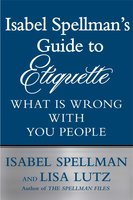Isabel Spellman's Guide to Etiquette: What is Wrong with You People - Lisa Lutz,Isabel Spellman