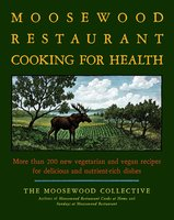 The Moosewood Restaurant Cooking for Health: More Than 200 New Vegetarian and Vegan Recipes for Delicious and Nutrient-Rich Dishes - Moosewood Collective