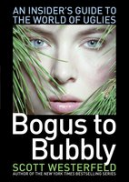 Bogus to Bubbly: An Insider's Guide to the World of Uglies - Scott Westerfeld