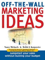 Off-The-Wall Marketing Ideas: Jump-Start Your Sales Without Busting Your Budget - Nancy Michaels,Debbi J. Karpowicz