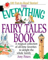 The Everything Fairy Tales Book: A Magical Collection of All-Time Favorites to Delight the Whole Family - Amy Peters