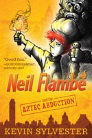 Neil Flambé and the Aztec Abduction - Kevin Sylvester