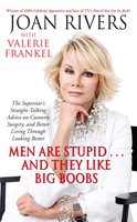 Men Are Stupid ... And They Like Big Boobs: A Woman's Guide to Beauty Through Plastic Surgery - Valerie Frankel,Joan Rivers