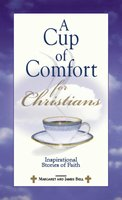 A Cup Of Comfort For Christians: Inspirational Stories of Faith - James Stuart Bell