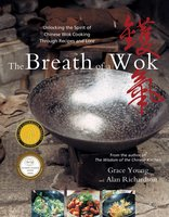 The Breath of a Wok: Unlocking the Spirit of Chinese Wok Cooking Throug - Grace Young,Alan Richardson