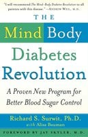 The Mind-Body Diabetes Revolution: A Proven New Program for Better Blood Sugar Control - Richard S. Surwit