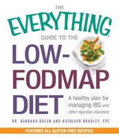 The Everything Guide To The Low-FODMAP Diet: A Healthy Plan for Managing IBS and Other Digestive Disorders - Barbara Bolen,Kathleen Bradley