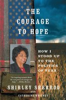The Courage to Hope: How I Stood Up to the Politics of Fear - Shirley Sherrod
