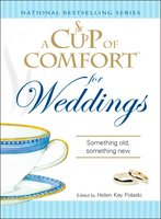 A Cup of Comfort for Weddings: Something Old Something New - Helen Kay Polaski