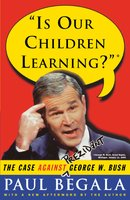 Is Our Children Learning?: The Case Against George W. Bush - Paul Begala