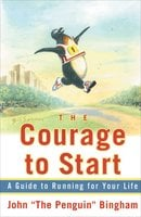 "The Courage To Start: A Guide To Running for Your Life - John ""The Penguin"" Bingham"