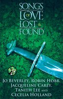 Songs of Love Lost and Found - Robin Hobb,Jacqueline Carey,Jo Beverley,Tanith Lee,Cecilia Holland