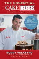 The Essential Cake Boss (A Condensed Edition of Baking with the Cake Boss): Bake Like The Boss – Recipes & Techniques You Absolutely Have to Know - Buddy Valastro