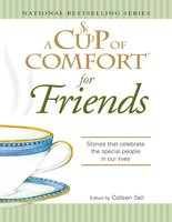 A Cup of Comfort for Friends: Stories that celebrate the special people in our lives - Colleen Sell