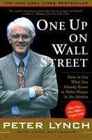 One Up On Wall Street: How To Use What You Already Know To Make Money In The Market - Peter Lynch