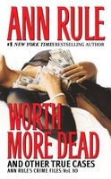 Worth More Dead: And Other True Cases Vol. 10 - Ann Rule