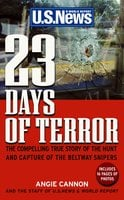 23 Days of Terror: The Compelling True Story of the Hunt and Capture of the Beltway Snipers - Angie Cannon