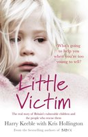 Little Victim: The real story of Britain's vulnerable children and the people who rescue them - Harry Keeble,Kris Hollington