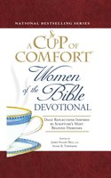 A Cup of Comfort Women of the Bible Devotional: Daily Reflections Inspired by Scripture's Most Beloved Heroines - James Stuart Bell,Susan B Townsend