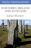Travels through History - Northern Ireland and Scotland - Julian Worker