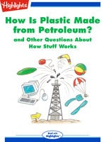 How Is Plastic Made from Petroleum? and Other Questions About How Stuff Works - Highlights for Children