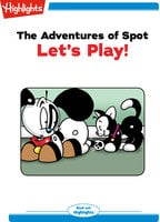 The Adventures of Spot: Let's Play - Marileta Robinson