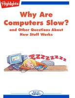 Why Are Computers Slow? and Other Questions About How Stuff Works - Highlights for Children