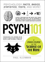 Psych 101: Psychology Facts, Basics, Statistics, Tests, and More! - Paul Kleinman