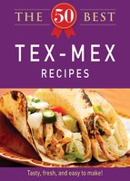 The 50 Best Tex-Mex Recipes - Adams Media