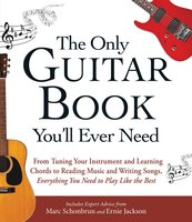 The Only Guitar Book You'll Ever Need - Marc Schonbrun,Ernie Jackson