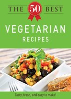 The 50 Best Vegetarian Recipes - Adams Media