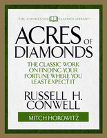 Acres of Diamonds (Condensed Classics): The Classic Work on Finding Your Fortune Where You Least Expect It - Russell H. Conwell,Mitch Horowitz