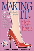 Making It in High Heels: Inspiring Stories by Women for Women of All Ages - Kimberlee MacDonald