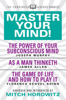 Master Your Mind (Condensed Classics): featuring The Power of Your Subconscious Mind, As a Man Thinketh, and The Game of Life - James Allen, Dr. Joseph Murphy, Mitch Horowitz, Florence Scovel Shinn