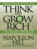 Practical Steps to Think and Grow Rich – The Secret Revealed - Napoleon Hill