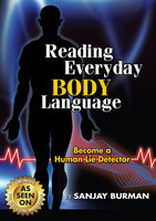 Reading Everyday Body Language: Become a Human Lie Detector - Sanjay Burman