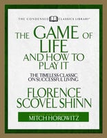 The Game of Life And How to Play it (Condensed Classics - Mitch Horowitz,Florence Scovel Shinn
